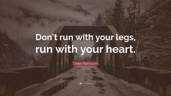 4688878-Dean-Karnazes-Quote-Don-t-run-with-your-legs-run-with-your-heart